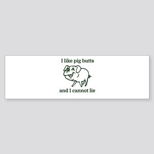 I like pig butts and I cannot lie Bumper Sticker