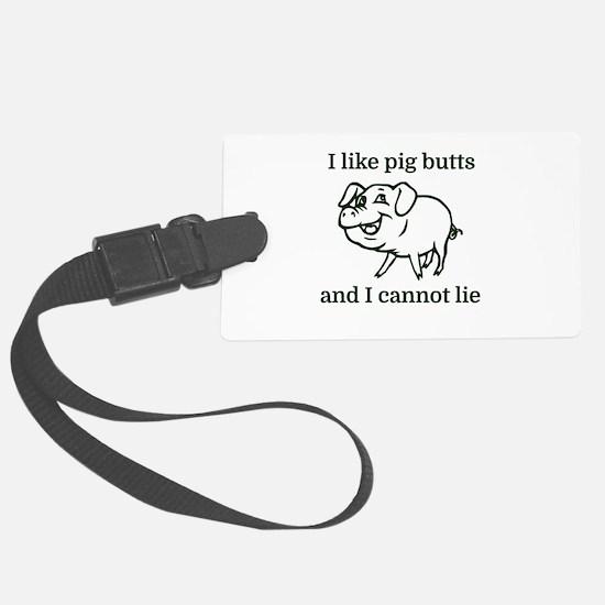 I like pig butts and I cannot li Luggage Tag