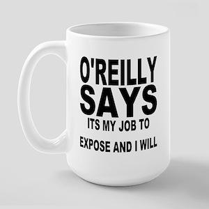 ITS MY JOB TO EXPOSE AND I WILL Large Mug