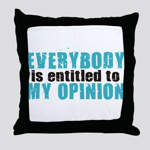 Everybody is Entitled to My O Throw Pillow