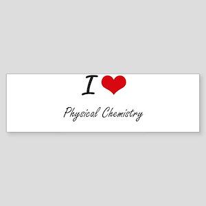 I Love Physical Chemistry artistic Bumper Sticker