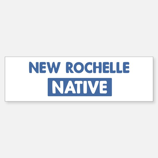 NEW ROCHELLE native Bumper Bumper Bumper Sticker