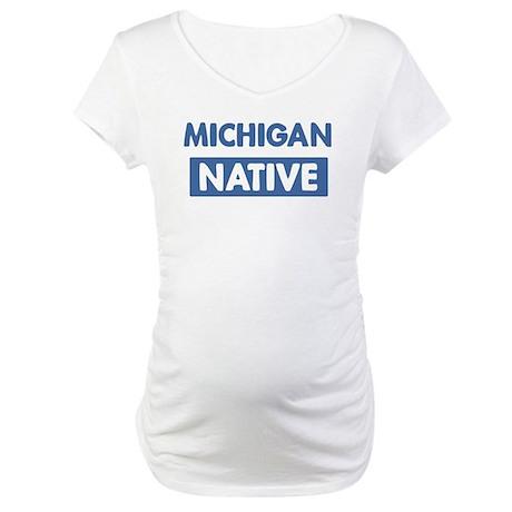 MICHIGAN native Maternity T-Shirt