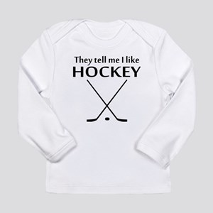 They Tell Me I Like Hockey Long Sleeve T-Shirt