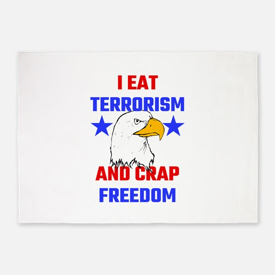 I Eat Terrorism And Crap Freedom 5'x7'Area Rug
