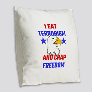 I Eat Terrorism And Crap Freed Burlap Throw Pillow