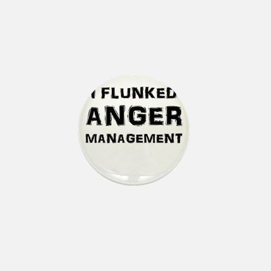 I Flunked Anger Management Mini Button