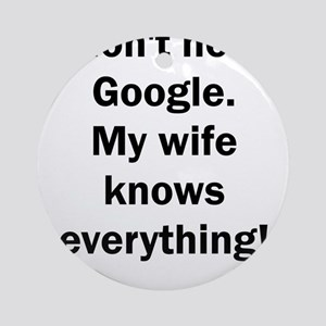 I don't need Google. My wife knows Round Ornament