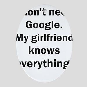 I don't need Google My girlfriend kn Oval Ornament