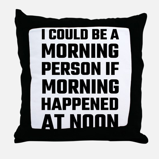 I Could Be A Morning Person Throw Pillow
