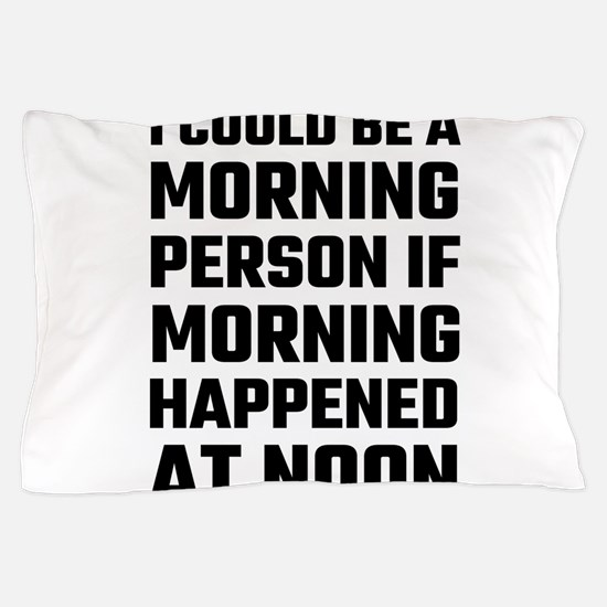 I Could Be A Morning Person Pillow Case