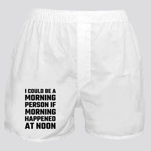 I Could Be A Morning Person Boxer Shorts
