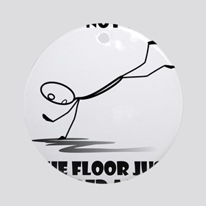 I did not trip The floor just neede Round Ornament