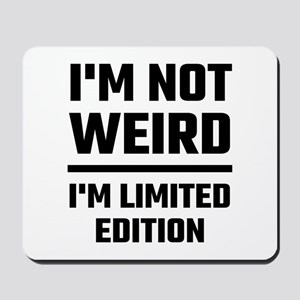 I'm Not Weird, I'm Limited Edition Mousepad