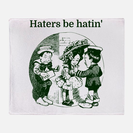 Haters be hatin' Throw Blanket