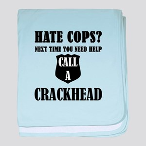 Hate Cops?Next Time You Need Help Cal baby blanket