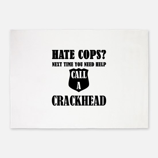 Hate Cops?Next Time You Need Help C 5'x7'Area Rug