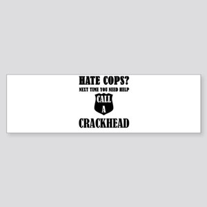 Hate Cops?Next Time You Need Help C Bumper Sticker