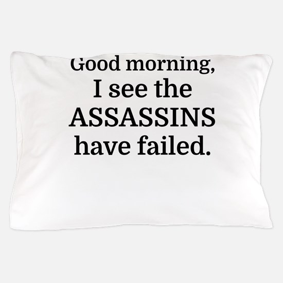 Good morning, I see the assassins have Pillow Case