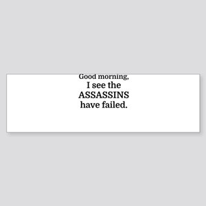 Good morning, I see the assassins h Bumper Sticker