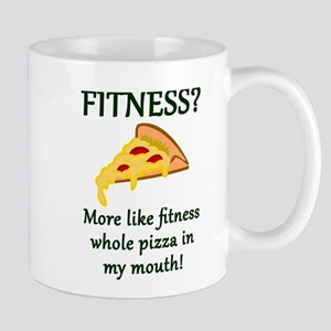 FITNESS? More like fitness whole pizza in my Mugs