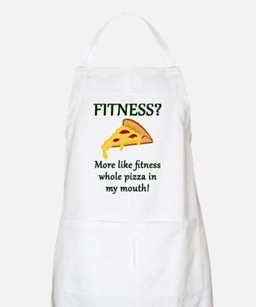 FITNESS? More like fitness whole pizza in my Apron