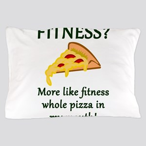 FITNESS? More like fitness whole pizza Pillow Case