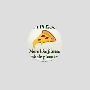 FITNESS? More like fitness whole pizza Mini Button