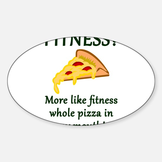 FITNESS? More like fitness whole pizza in Decal