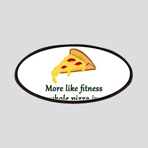FITNESS? More like fitness whole pizza in my Patch