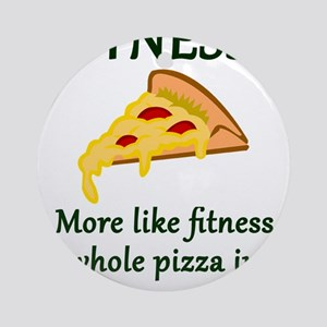 FITNESS? More like fitness whole pi Round Ornament