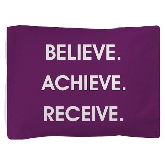 BELIEVE... Pillow Sham