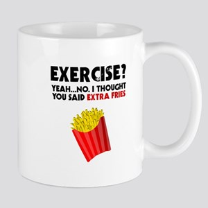 Exercise? Yeah...No. I Thought You Said Extra Mugs