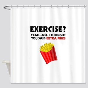 Exercise? Yeah...No. I Thought You Shower Curtain