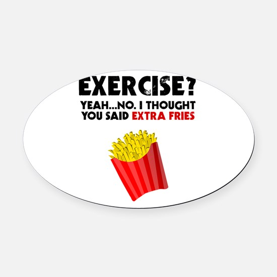 Exercise? Yeah...No. I Thought You Oval Car Magnet