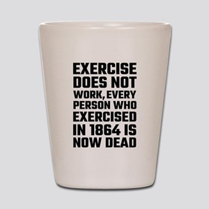 Exercise Does Not Work Shot Glass