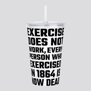 Exercise Does Not Work Acrylic Double-wall Tumbler