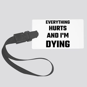 Everything Hurts And I'm Dying Large Luggage Tag
