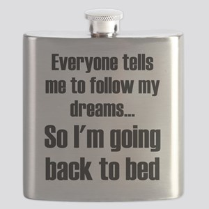 Everyone Tells Me To Follow My Dreams So I'm Flask