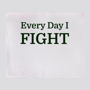 Every Day I FIGHT Throw Blanket