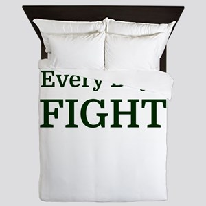 Every Day I FIGHT Queen Duvet