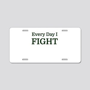 Every Day I FIGHT Aluminum License Plate