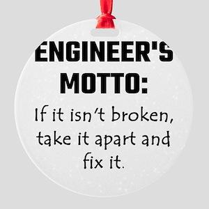 Engineer's Motto: If It Isn't Broke Round Ornament