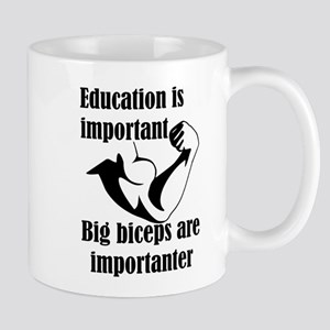 Education is Important Big Biceps Are Importa Mugs