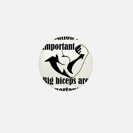 Education is Important Big Biceps Are Mini Button