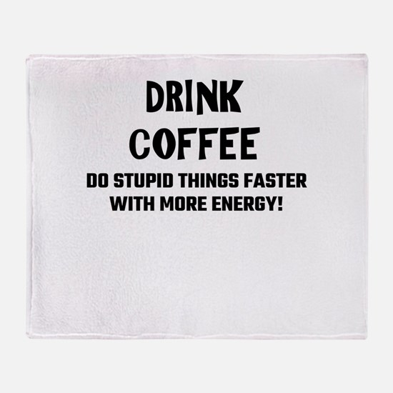 Drink Coffee Do Stupid Things Faster Throw Blanket