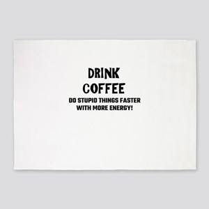Drink Coffee Do Stupid Things Faste 5'x7'Area Rug