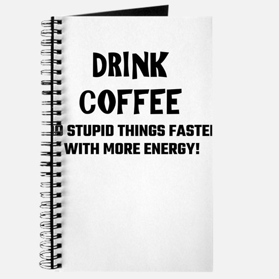 Drink Coffee Do Stupid Things Faster With Journal