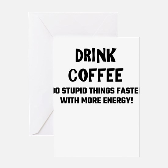 Drink Coffee Do Stupid Things Faste Greeting Cards