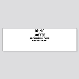 Drink Coffee Do Stupid Things Faste Bumper Sticker
